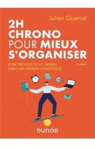 2h chrono pour mieux s-organiser - 2e ed. - etre productif et serein dans un monde  chaotique