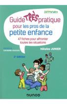 Guide tres pratique pour les pros de la petite enfance - 47 fiches pour affronter toutes les situati