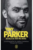 Au-dela de tous mes reves - l-autobiographie du meilleur basketteur francais de l-histoire