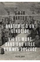 Anatomie d-un genocide. vie et mort dans une ville nommee buczacz