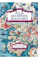Atlas des mondes imaginaires - de l-ile au tresor a la terre du milieu