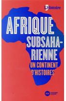 Afrique subsaharienne, un continent d-histoires