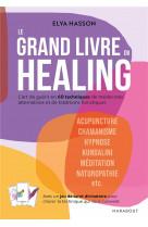 Le grand livre du healing - l-art de guerir en 60 techniques de medecines alternatives et de traditi