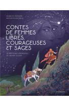 Contes de femmes libres, courageuses et sages. 10 histoires feministes du monde entier