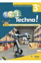1, 2, 3 techno ! 3e 2021 - cahier de technologie eleve
