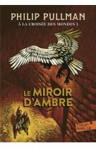A la croisee des mondes - iii - le miroir d-ambre