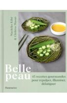 Belle peau - 45 recettes gourmandes pour repulper, illuminer, defatiguer