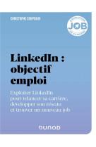 Linkedin : objectif emploi - exploiter linkedin pour relancer sa carriere, developper son reseau et