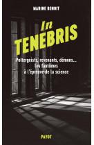 In tenebris - poltergeist, revenenants, demons... les fantomes a l-epreuve de la science