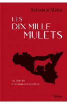 Les dix mille mulets - un roman d-hommes et de betes