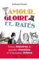Amour, gloire et...rates - petites histoires de grandes reussites et d-immenses echecs