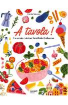A tavola ! la vraie cuisine familiale italienne . pour tous et pour tous les jours