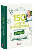 150 droles d-expressions pour cultiver son jardin