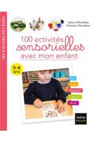 100 activites sensorielles avec mon enfant  0-6 ans