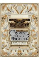 Comment ecrire de la fiction ? - rever, construire, terminer