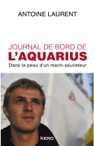 Journal de bord de l-aquarius - dans la peau d-un marin-sauveteur