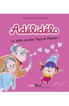 Adelidelo, tome 07 - la belle vie avec papi et mamie