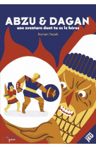Abzu et dagan - une aventure dont tu es le heros