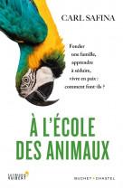 A l-ecole des animaux - fonder une famille, apprendre a seduire, vivre en paix : comment font-ils ?