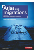 Atlas des migrations - de nouvelles solidarites a construire