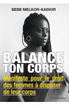 Balance ton corps - manifeste pour le droit des femmes a disposer de leur corps