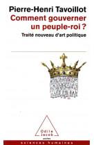 Comment gouverner un peuple-roi ? - traite nouveau d-art politique