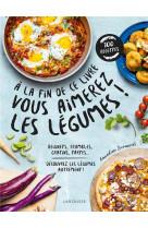 A la fin de ce livre vous aimerez les legumes - decouvrez les legumes autrement !