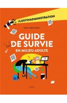 Guide de survie en milieu adulte - #lostinadministration