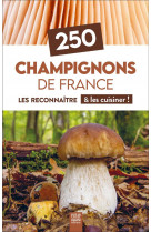 250 champignons de france - les reconnaitre & les cuisiner