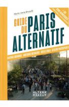 Guide du paris alternatif - plus de 200 adresses pour vivre la ville autrement