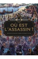 Assassin-s creed : ou est l-assassin ? - retrouvez les assassins a travers les epoques et les pays