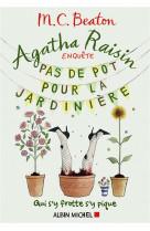 Agatha raisin enquete 3 - pas de pot pour la jardiniere - qui s-y frotte s-y pique
