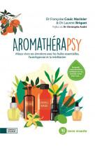 Aromatherapsy - mieux vivre ses emotions avec les huiles essentielles, l-autohypnose et la meditatio