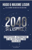2040 tous dans l-espace ? - astronautique, astrophysique : ce que vous pourrez voir d-ici 20 ans