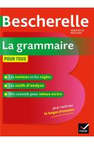 Bescherelle la grammaire pour tous - ouvrag e de reference sur la grammaire francaise
