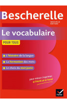 Bescherelle le vocabulaire pour tous - ouvr age de reference sur le lexique francais