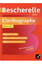 Bescherelle l-orthographe pour tous - ouvra ge de reference sur l-orthographe francaise