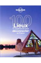100 lieux et experiences pour deconnecter en france 1ed