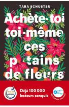 Achete-toi toi-meme ces p*tains de fleurs