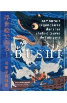 Bushi - samourais legendaires dans les chefs-d-oeuvre de l-ukyio-e
