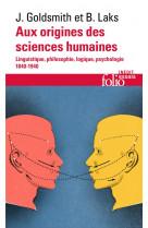 Aux origines des sciences humaines - linguistique, philosophie, logique, psychologie (1840-1940)