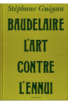 Baudelaire, l-art contre l-ennui