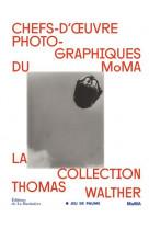 Chefs-d-oeuvre photographiques du moma - la collection de thomas walther