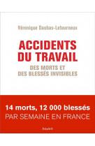 Accidents du travail. des morts et des blesses invisibles