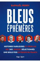 Bleus ephemeres - histoires fabuleuses et cruelles des 244 joueurs selectionnes une seule fois en eq