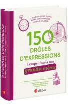 150 droles d-expressions a emprunter a nos grands-meres