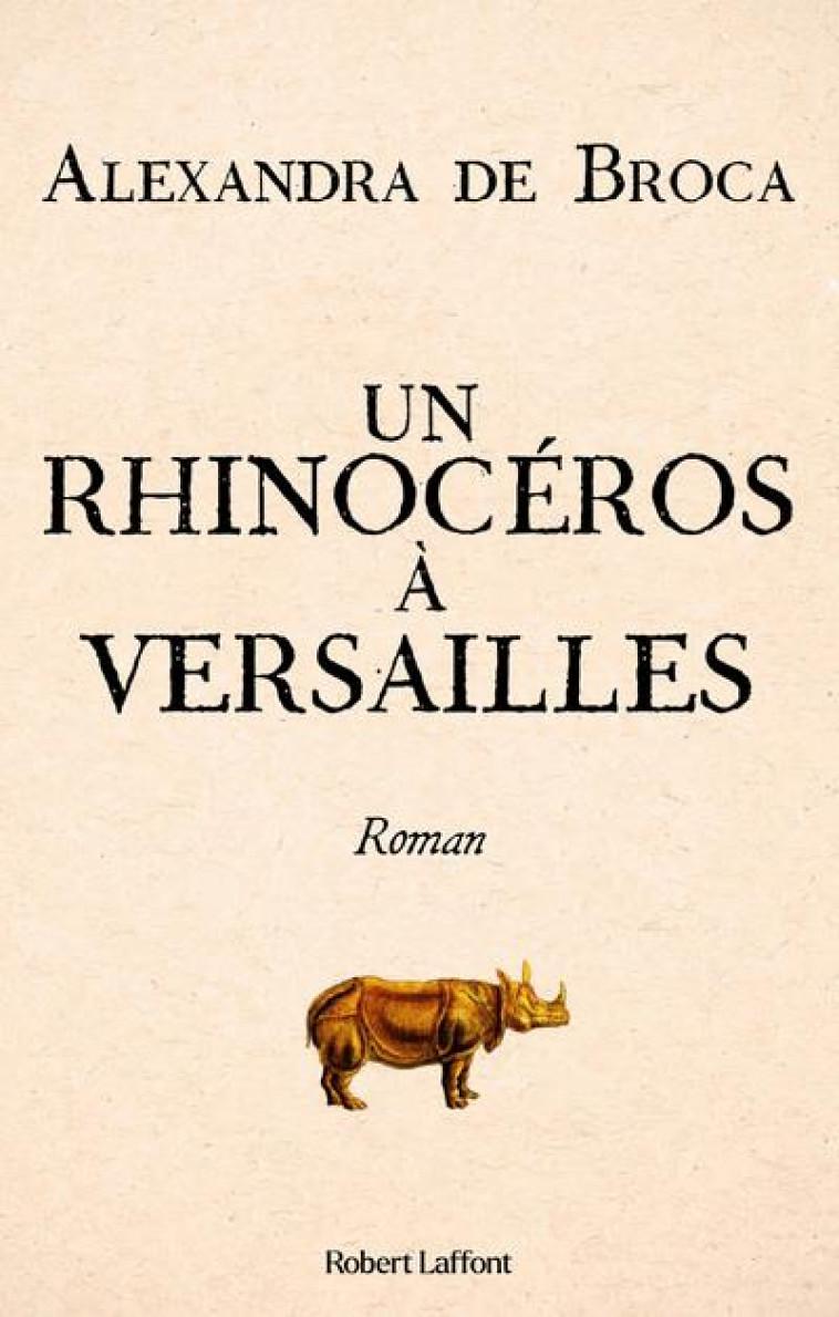 UN RHINOCEROS A VERSAILLES - BROCA ALEXANDRA DE - ROBERT LAFFONT