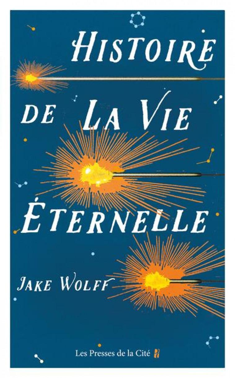 HISTOIRE DE LA VIE ETERNELLE - WOLFF JAKE - PRESSES CITE
