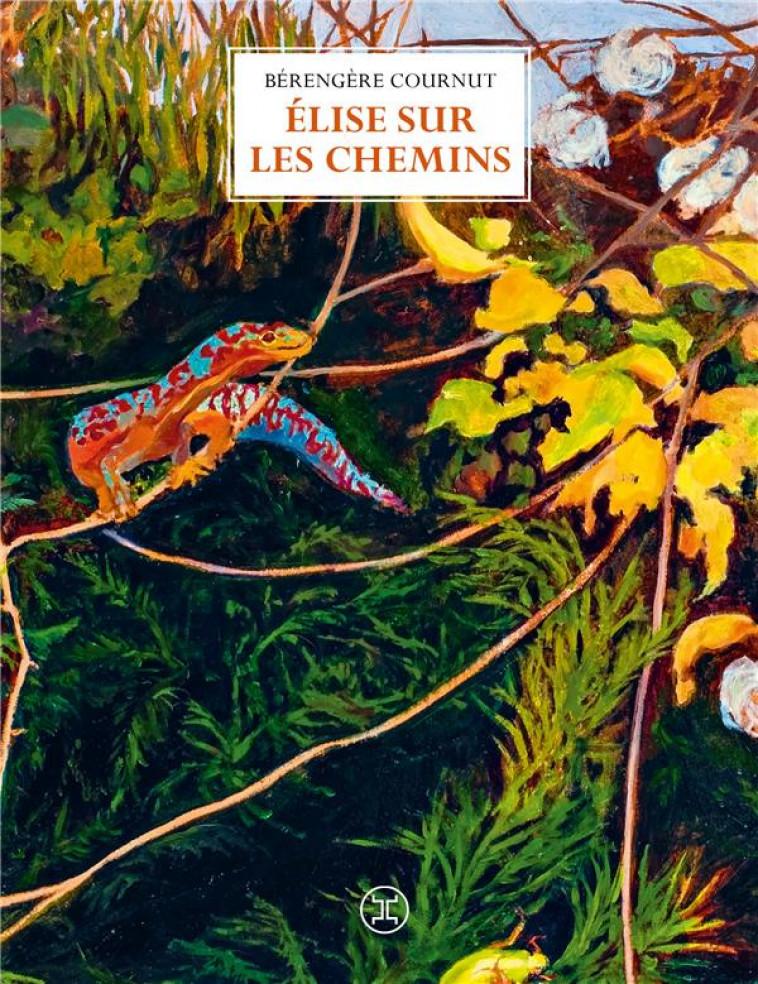 ELISE SUR LES CHEMINS - COURNUT BERENGERE - LE TRIPODE